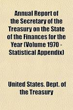 Annual Report of the Secretary of the Treasury on the State of the Finances for the Year (Volume 1970 - Statistical Appendix)