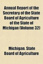 Annual Report of the Secretary of the State Board of Agriculture of the State of Michigan (Volume 32) af Michigan State Board Of Agriculture