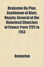 Benjamin Du Plan, Gentleman of Alais, Deputy-General of the Reformed Churches of France from 1725 to 1763 af Bonnefon