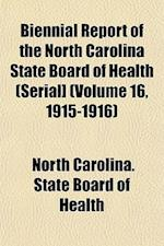 Biennial Report of the North Carolina State Board of Health (Serial] (Volume 16, 1915-1916) af North Carolina State Board of Health