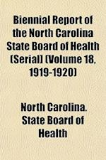 Biennial Report of the North Carolina State Board of Health (Serial] (Volume 18, 1919-1920) af North Carolina State Board of Health