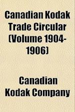 Canadian Kodak Trade Circular (Volume 1904-1906) af Canadian Kodak Company