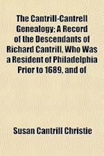 The Cantrill-Cantrell Genealogy; A Record of the Descendants of Richard Cantrill, Who Was a Resident of Philadelphia Prior to 1689, and of af Susan Cantrill Christie