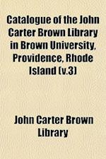 Catalogue of the John Carter Brown Library in Brown University, Providence, Rhode Island (V.3) af John Carter Brown Library