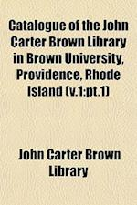 Catalogue of the John Carter Brown Library in Brown University, Providence, Rhode Island (V.1 af John Carter Brown Library