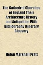 The Cathedral Churches of England Their Architecture History and Antiquities with Bibliography Itinerary Glossary af Helen Marshall Pratt