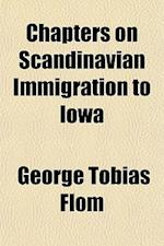 Chapters on Scandinavian Immigration to Iowa af George Tobias Flom