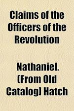 Claims of the Officers of the Revolution af Nathaniel Hatch