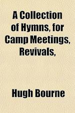 A Collection of Hymns, for Camp Meetings, Revivals, af Hugh Bourne