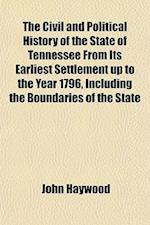 The Civil and Political History of the State of Tennessee from Its Earliest Settlement Up to the Year 1796, Including the Boundaries of the State