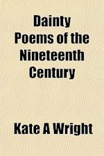 Dainty Poems of the Nineteenth Century af Kate A. Wright