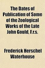 The Dates of Publication of Some of the Zoological Works of the Late John Gould, F.R.S. af Frederick Herschel Waterhouse