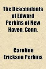 The Descendants of Edward Perkins of New Haven, Conn. af Caroline Erickson Perkins