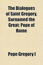 The Dialogues of Saint Gregory, Surnamed the Great; Pope of Rome af Pope Gregory I.