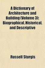 A Dictionary of Architecture and Building (Volume 3); Biographical, Historical, and Descriptive