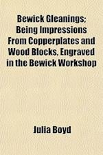 Bewick Gleanings; Being Impressions from Copperplates and Wood Blocks, Engraved in the Bewick Workshop af Julia Boyd