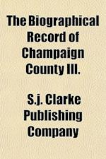 The Biographical Record of Champaign County Ill. af S. J. Clarke Publishing Company