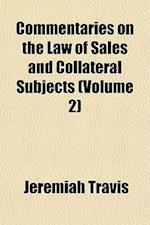 Commentaries on the Law of Sales and Collateral Subjects (Volume 2) af Jeremiah Travis