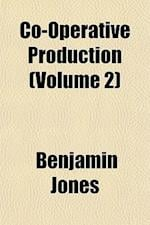 Co-Operative Production (Volume 2) af Benjamin Jones