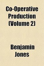 Co-Operative Production (Volume 2) af Benjamin Jones