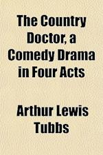 The Country Doctor, a Comedy Drama in Four Acts af Arthur Lewis Tubbs