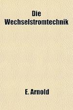 Die Wechselstromtechnik af E. Arnold
