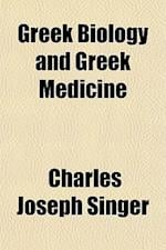 Greek Biology and Greek Medicine af Charles Joseph Singer