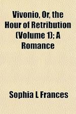 Vivonio, Or, the Hour of Retribution (Volume 1); A Romance af Sophia L. Frances