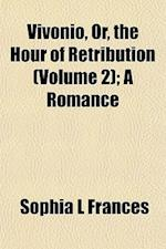 Vivonio, Or, the Hour of Retribution (Volume 2); A Romance af Sophia L. Frances