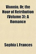 Vivonio, Or, the Hour of Retribution (Volume 3); A Romance af Sophia L. Frances