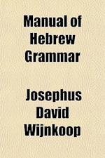 Manual of Hebrew Grammar af Josephus David Wijnkoop