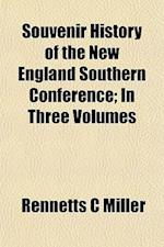 Souvenir History of the New England Southern Conference; In Three Volumes af Rennetts C. Miller