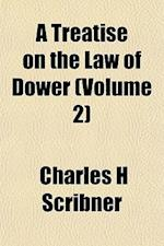 A Treatise on the Law of Dower (Volume 2) af Charles H. Scribner
