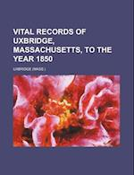 Vital Records of Uxbridge, Massachusetts, to the Year 1850 af Mass Uxbridge