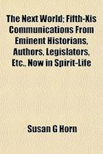 The Next World; Fifth-Xis Communications from Eminent Historians, Authors, Legislators, Etc., Now in Spirit-Life af Susan G. Horn