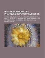 Histoire Critique Des Pratiques Superstitieueses; Qui Ont Seduit Les Peuples, & Embarrasse Les Savans. Avec La Methode Et Les Principes Pour Discerner af United States Dept Of The Treasury, Pierre Lebrun