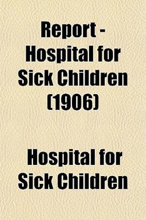 Bog, paperback Report - Hospital for Sick Children (1906) af Hospital For Sick Children