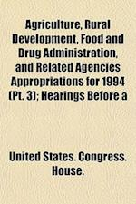 Agriculture, Rural Development, Food and Drug Administration, and Related Agencies Appropriations for 1994 (PT. 3); Hearings Before a