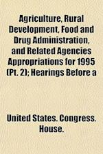Agriculture, Rural Development, Food and Drug Administration, and Related Agencies Appropriations for 1995 (PT. 2); Hearings Before a