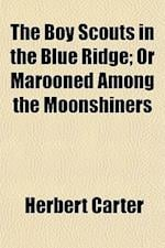 The Boy Scouts in the Blue Ridge; Or Marooned Among the Moonshiners af Herbert Carter