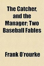 The Catcher, and the Manager; Two Baseball Fables af Frank O'Rourke