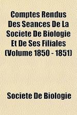 Comptes Rendus Des Seances de La Societe de Biologie Et de Ses Filiales (Volume 1850 - 1851) af Socit De Biologie, Societe De Biologie
