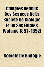 Comptes Rendus Des Seances de La Societe de Biologie Et de Ses Filiales (Volume 1851 - 1852) af Socit De Biologie, Societe De Biologie