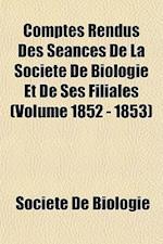 Comptes Rendus Des Seances de La Societe de Biologie Et de Ses Filiales (Volume 1852 - 1853) af Socit De Biologie, Societe De Biologie
