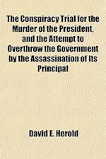 The Conspiracy Trial for the Murder of the President, and the Attempt to Overthrow the Government by the Assassination of Its Principal af David E. Herold