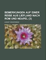 Bemerkungen Auf Einer Reise Aus Liefland Nach ROM Und Neapel (3 ) af August Von Kotzebue, James R. Miller