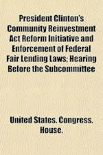 President Clinton's Community Reinvestment ACT Reform Initiative and Enforcement of Federal Fair Lending Laws; Hearing Before the Subcommittee