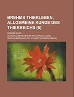 Brehms Thierleben, Allgemeine Kunde Des Thierreichs; Grosse Ausg (6 ) af John Kenneth McCreary, Alfred Edmund Brehm