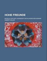 Hohe Freunde; Novelle Aus Der Jugendzeit Des Klassischen Weimar af Robert Heller, John A. Walthall