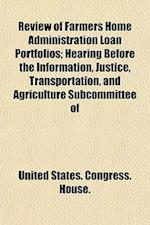 Review of Farmers Home Administration Loan Portfolios; Hearing Before the Information, Justice, Transportation, and Agriculture Subcommittee of